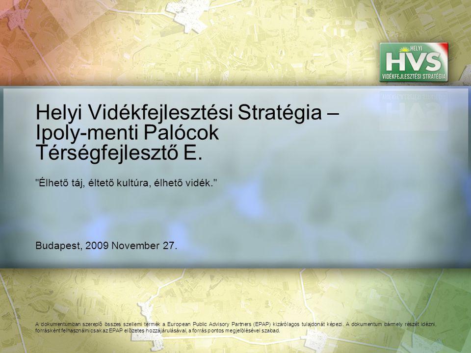 Budapest, 2009 November 27. Helyi Vidékfejlesztési Stratégia – Ipoly-menti Palócok Térségfejlesztő E. A dokumentumban szereplő összes szellemi termék