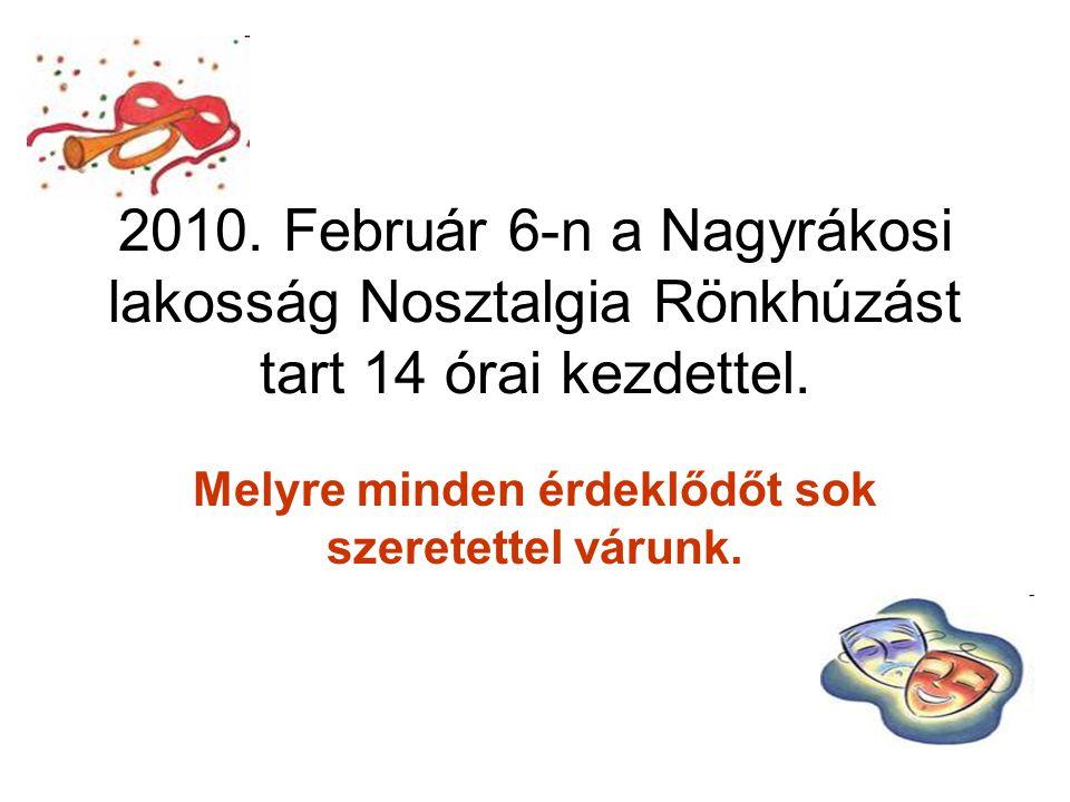 2010. Február 6-n a Nagyrákosi lakosság Nosztalgia Rönkhúzást tart 14 órai kezdettel. Melyre minden érdeklődőt sok szeretettel várunk.