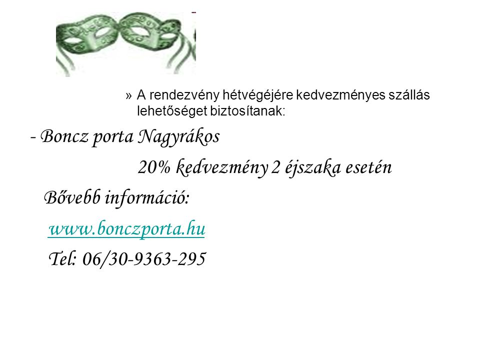 »A rendezvény hétvégéjére kedvezményes szállás lehetőséget biztosítanak: - Boncz porta Nagyrákos 20% kedvezmény 2 éjszaka esetén Bővebb információ: ww