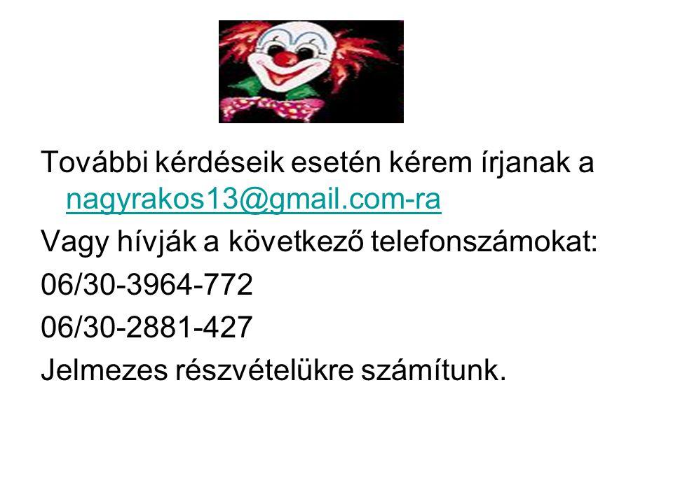 További kérdéseik esetén kérem írjanak a nagyrakos13@gmail.com-ra nagyrakos13@gmail.com-ra Vagy hívják a következő telefonszámokat: 06/30-3964-772 06/