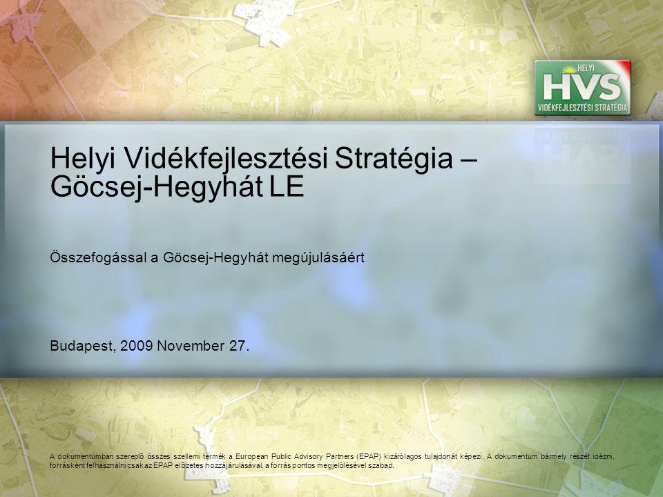Budapest, 2009 November 27. Helyi Vidékfejlesztési Stratégia – Göcsej-Hegyhát LE A dokumentumban szereplő összes szellemi termék a European Public Adv