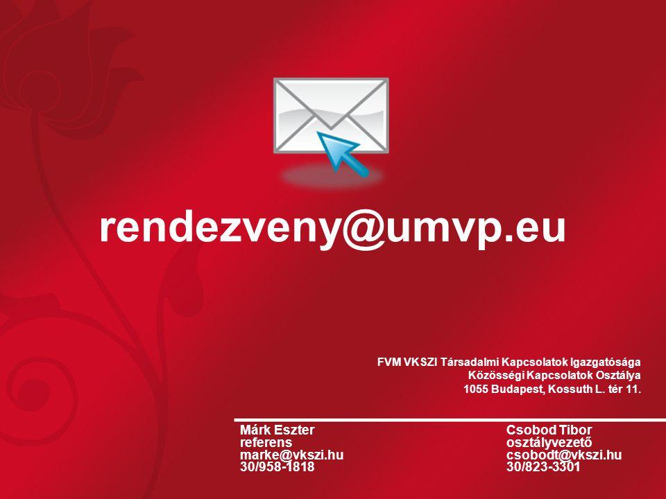 rendezveny@umvp.eu FVM VKSZI Társadalmi Kapcsolatok Igazgatósága Közösségi Kapcsolatok Osztálya 1055 Budapest, Kossuth L. tér 11. Márk Eszter Csobod T