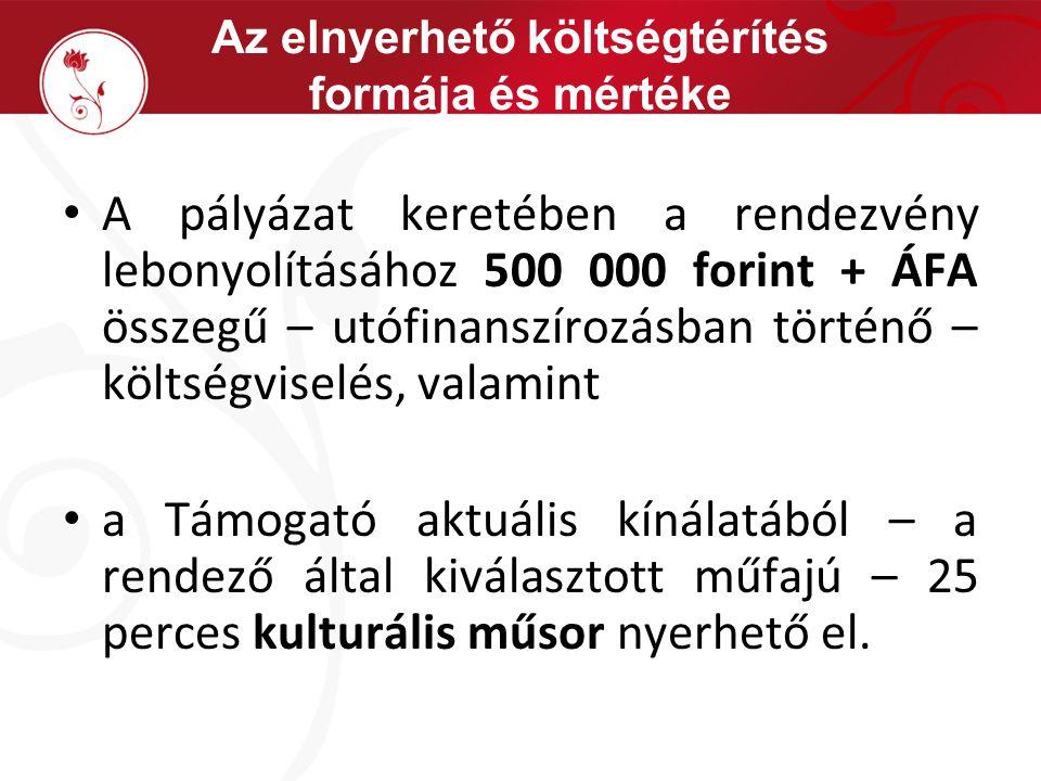 Az elnyerhető költségtérítés formája és mértéke A pályázat keretében a rendezvény lebonyolításához 500 000 forint + ÁFA összegű – utófinanszírozásban