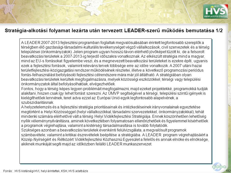 182 A LEADER 2007-2013 fejlesztési programban foglaltak megvalósulásában érintett legfontosabb szereplők a térségben élő gazdasági-társadalmi-kulturális tevékenységet végző vállalkozások, civil szervezetek és a térség települései (önkormányzatok).
