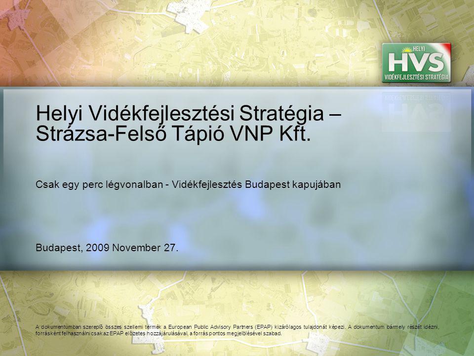Budapest, 2009 November 27.Helyi Vidékfejlesztési Stratégia – Strázsa-Felső Tápió VNP Kft.