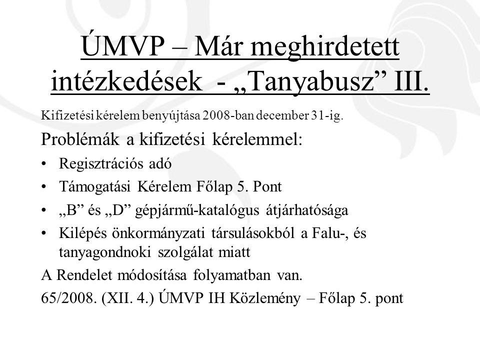"""ÚMVP – Már meghirdetett intézkedések - """"Tanyabusz"""" III. Kifizetési kérelem benyújtása 2008-ban december 31-ig. Problémák a kifizetési kérelemmel: Regi"""