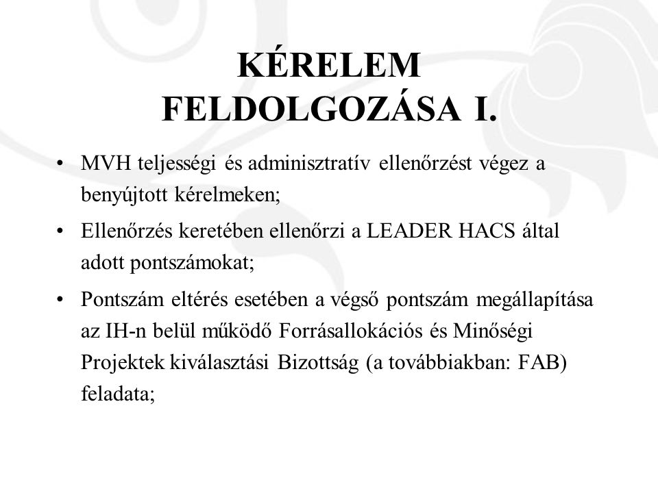 KÉRELEM FELDOLGOZÁSA I. MVH teljességi és adminisztratív ellenőrzést végez a benyújtott kérelmeken; Ellenőrzés keretében ellenőrzi a LEADER HACS által