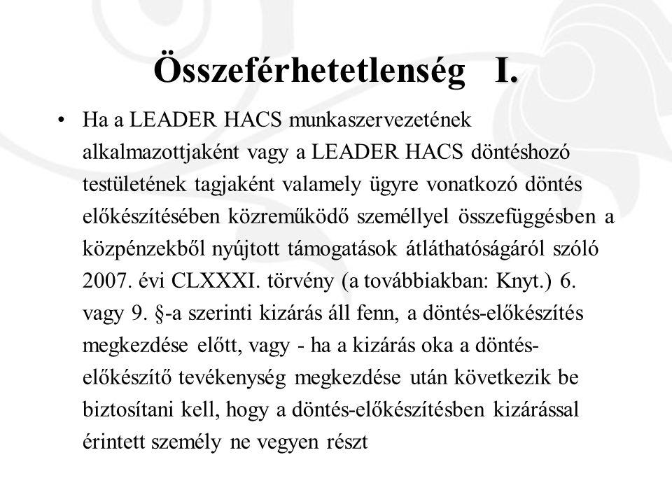 I. Összeférhetetlenség I. Ha a LEADER HACS munkaszervezetének alkalmazottjaként vagy a LEADER HACS döntéshozó testületének tagjaként valamely ügyre vo