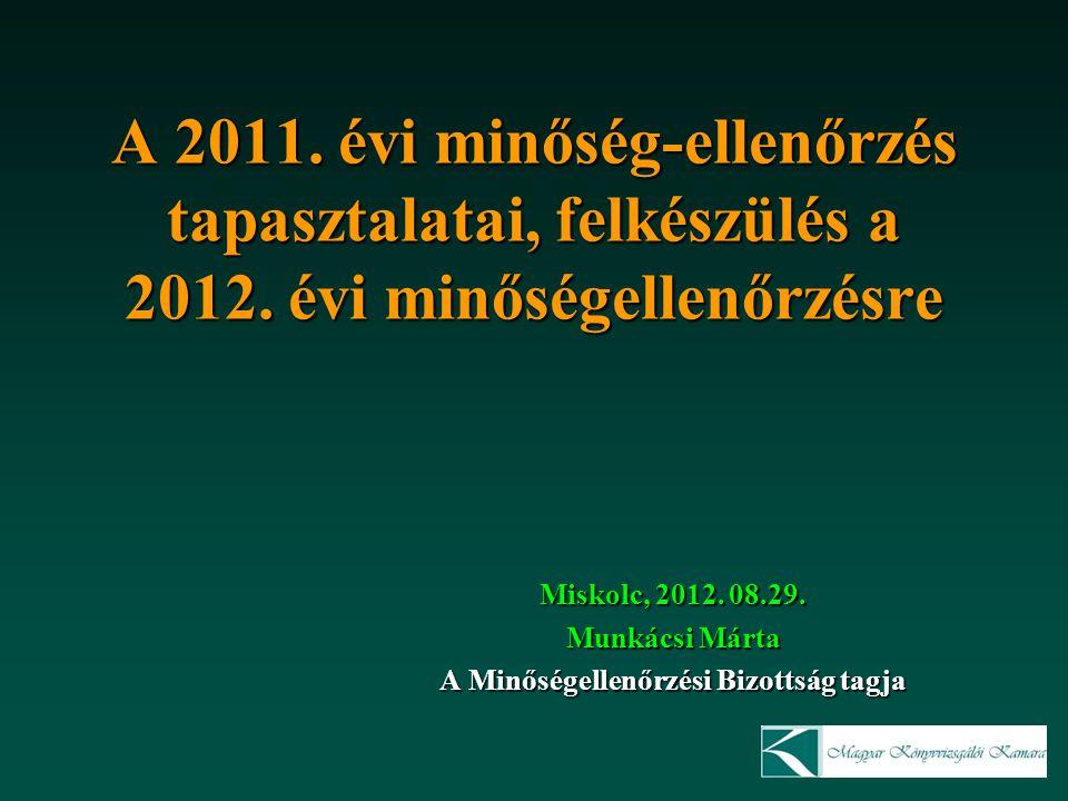 A 2011. évi minőség-ellenőrzés tapasztalatai, felkészülés a 2012. évi minőségellenőrzésre Miskolc, 2012. 08.29. Munkácsi Márta A Minőségellenőrzési Bi