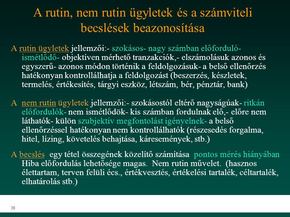MKVK MEB 2007 38 A rutin, nem rutin ügyletek és a számviteli becslések beazonosítása A rutin ügyletek jellemzői:- szokásos- nagy számban előforduló- i
