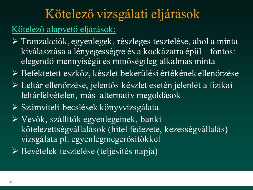 MKVK MEB 2007 49 Kötelező vizsgálati eljárások Kötelező alapvető eljárások:  Tranzakciók, egyenlegek, részleges tesztelése, ahol a minta kiválasztása