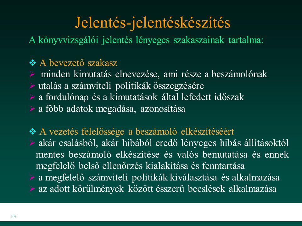 MKVK MEB 2007 59 Jelentés-jelentéskészítés A könyvvizsgálói jelentés lényeges szakaszainak tartalma:  A bevezető szakasz  minden kimutatás elnevezés