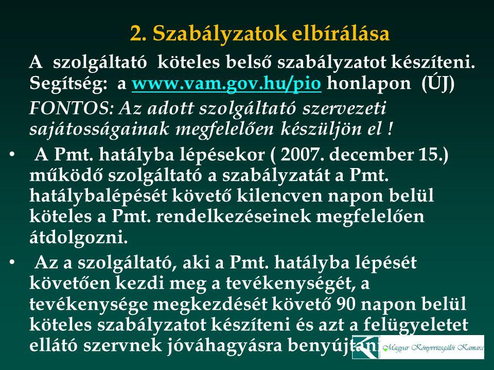 2. Szabályzatok elbírálása A szolgáltató köteles belső szabályzatot készíteni. Segítség: a www.vam.gov.hu/pio honlapon (ÚJ)www.vam.gov.hu/pio FONTOS: