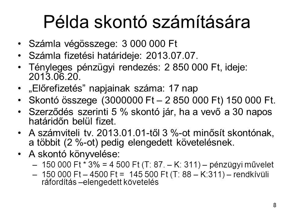 8 Példa skontó számítására Számla végösszege: 3 000 000 Ft Számla fizetési határideje: 2013.07.07.