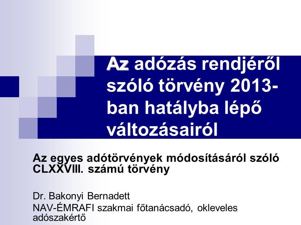 Az Az adózás rendjéről szóló törvény 2013- ban hatályba lépő változásairól Az egyes adótörvények módosításáról szóló CLXXVIII. számú törvény Dr. Bakon