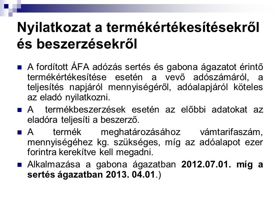 Nyilatkozat a termékértékesítésekről és beszerzésekről A fordított ÁFA adózás sertés és gabona ágazatot érintő termékértékesítése esetén a vevő adószá