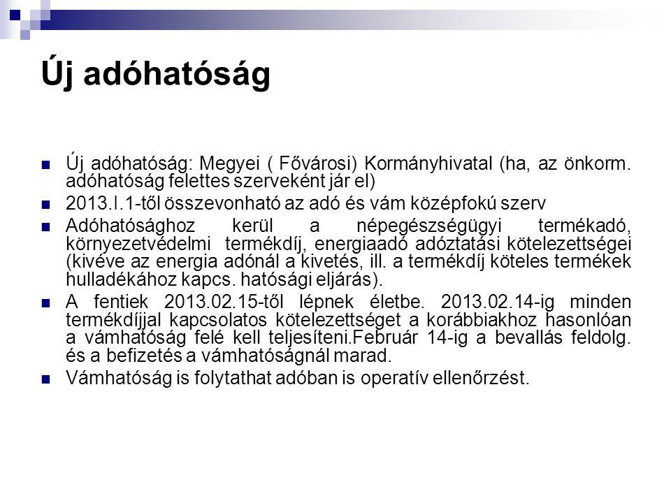 Új adóhatóság Új adóhatóság: Megyei ( Fővárosi) Kormányhivatal (ha, az önkorm. adóhatóság felettes szerveként jár el) 2013.I.1-től összevonható az adó