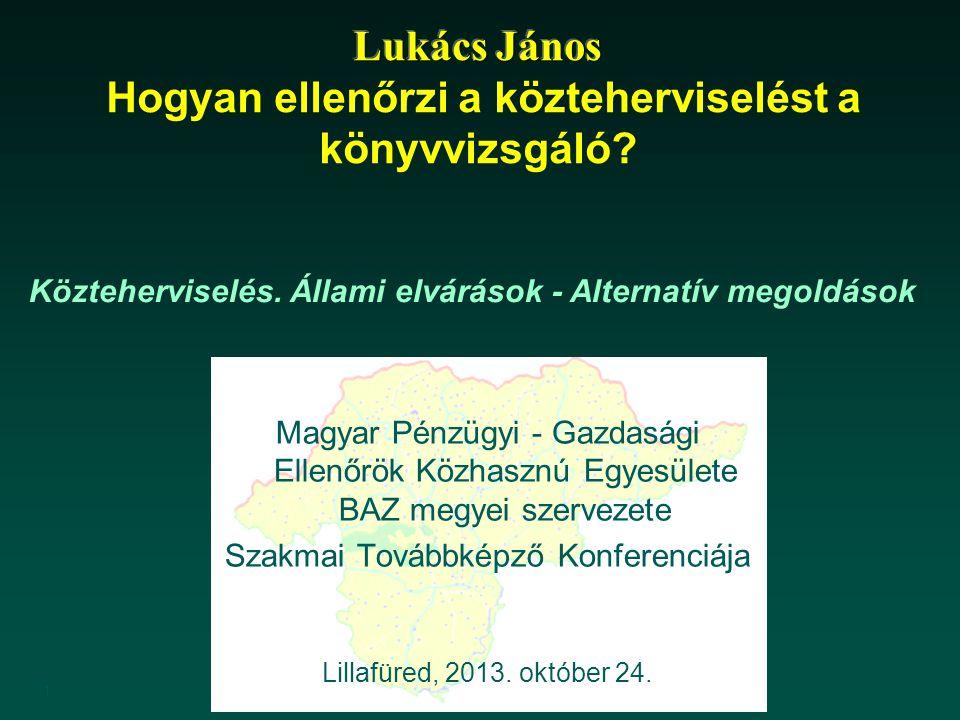 1 Magyar Pénzügyi - Gazdasági Ellenőrök Közhasznú Egyesülete BAZ megyei szervezete Szakmai Továbbképző Konferenciája Lillafüred, 2013.