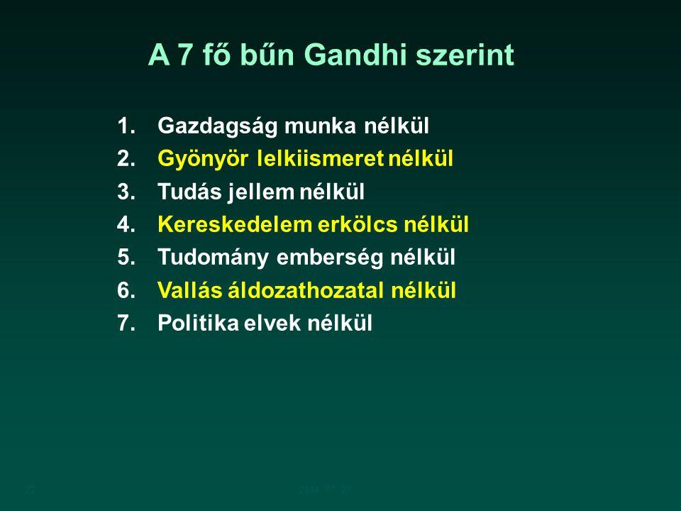 222014. 07. 27. A 7 fő bűn Gandhi szerint 1. Gazdagság munka nélkül 2. Gyönyör lelkiismeret nélkül 3. Tudás jellem nélkül 4. Kereskedelem erkölcs nélk