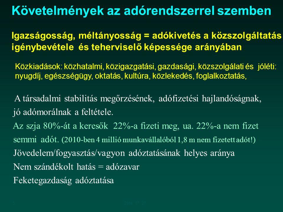 52014. 07. 27. Igazságosság, méltányosság = adókivetés a közszolgáltatás igénybevétele és teherviselő képessége arányában Közkiadások: közhatalmi, köz