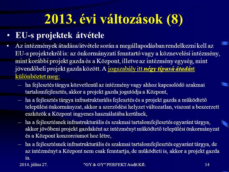 2013. évi változások (8) EU-s projektek átvétele Az intézmények átadása/átvétele során a megállapodásban rendelkezni kell az EU-s projektekről is: az