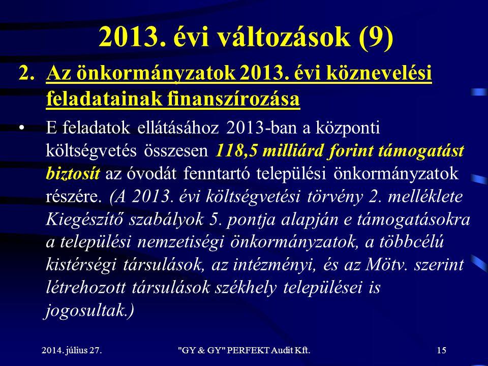 2013. évi változások (9) 2.Az önkormányzatok 2013. évi köznevelési feladatainak finanszírozása E feladatok ellátásához 2013-ban a központi költségveté