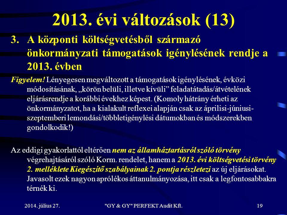 2013. évi változások (13) 3.A központi költségvetésből származó önkormányzati támogatások igénylésének rendje a 2013. évben Figyelem! Lényegesen megvá