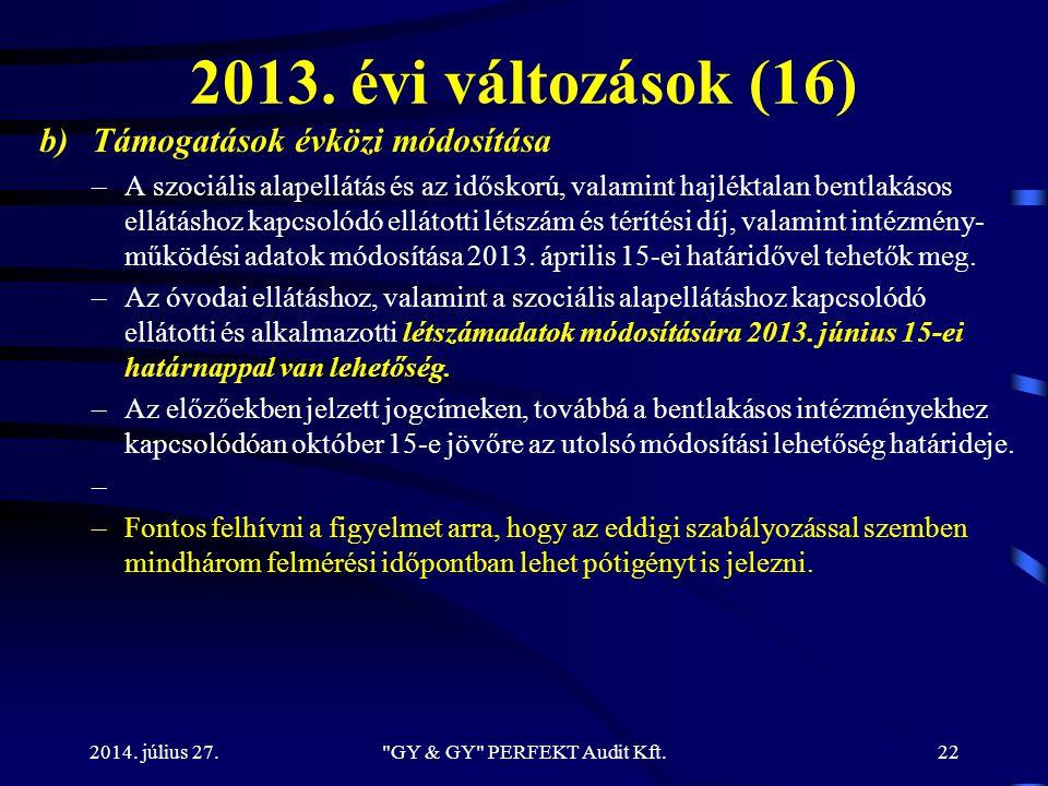 2013. évi változások (16) b)Támogatások évközi módosítása –A szociális alapellátás és az időskorú, valamint hajléktalan bentlakásos ellátáshoz kapcsol