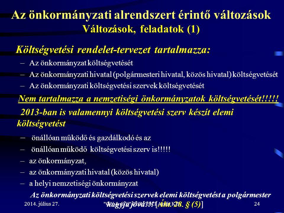 Az önkormányzati alrendszert érintő változások Változások, feladatok (1) Költségvetési rendelet-tervezet tartalmazza: –Az önkormányzat költségvetését