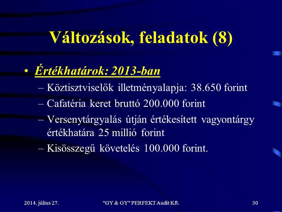 Változások, feladatok (8) Értékhatárok: 2013-ban –Köztisztviselők illetményalapja: 38.650 forint –Cafatéria keret bruttó 200.000 forint –Versenytárgya