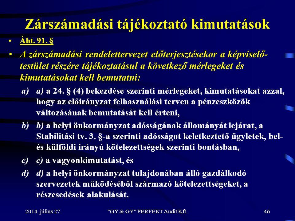 Zárszámadási tájékoztató kimutatások Áht. 91. § A zárszámadási rendelettervezet előterjesztésekor a képviselő- testület részére tájékoztatásul a követ