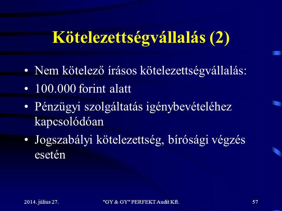 Kötelezettségvállalás (2) Nem kötelező írásos kötelezettségvállalás: 100.000 forint alatt Pénzügyi szolgáltatás igénybevételéhez kapcsolódóan Jogszabá