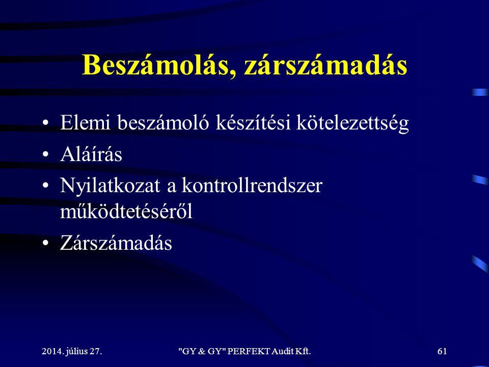 Beszámolás, zárszámadás Elemi beszámoló készítési kötelezettség Aláírás Nyilatkozat a kontrollrendszer működtetéséről Zárszámadás 2014. július 27.