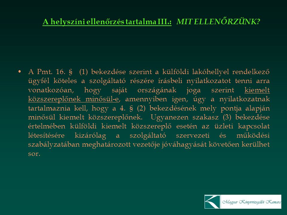 A helyszíni ellenőrzés tartalma III.: MIT ELLENŐRZÜNK? A Pmt. 16. § (1) bekezdése szerint a külföldi lakóhellyel rendelkező ügyfél köteles a szolgálta