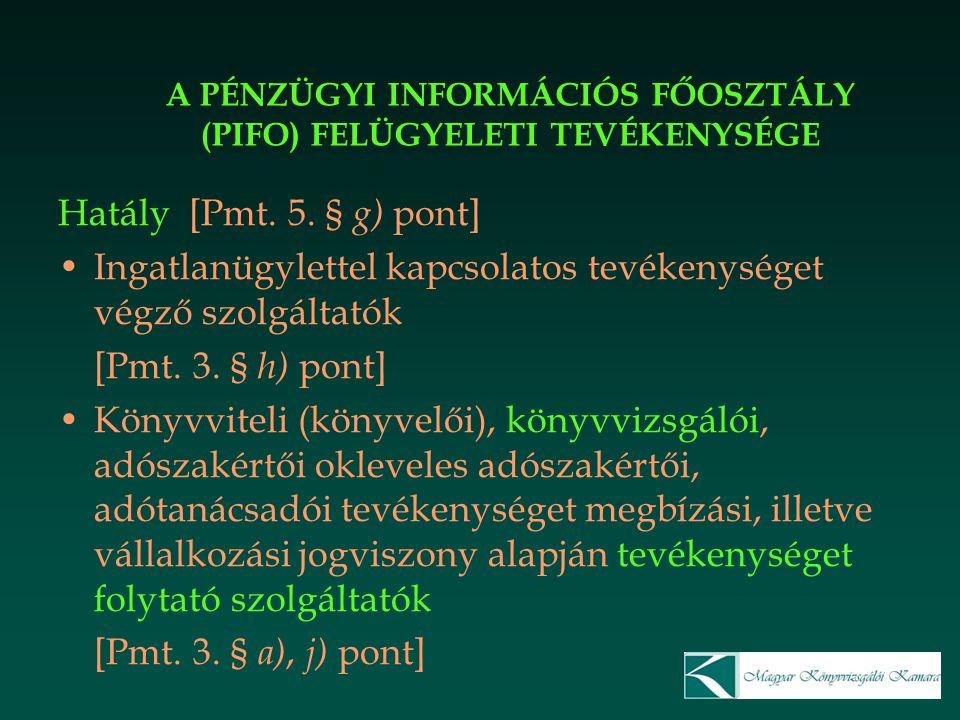 A PÉNZÜGYI INFORMÁCIÓS FŐOSZTÁLY (PIFO) FELÜGYELETI TEVÉKENYSÉGE Hatály [Pmt. 5. § g) pont] Ingatlanügylettel kapcsolatos tevékenységet végző szolgált