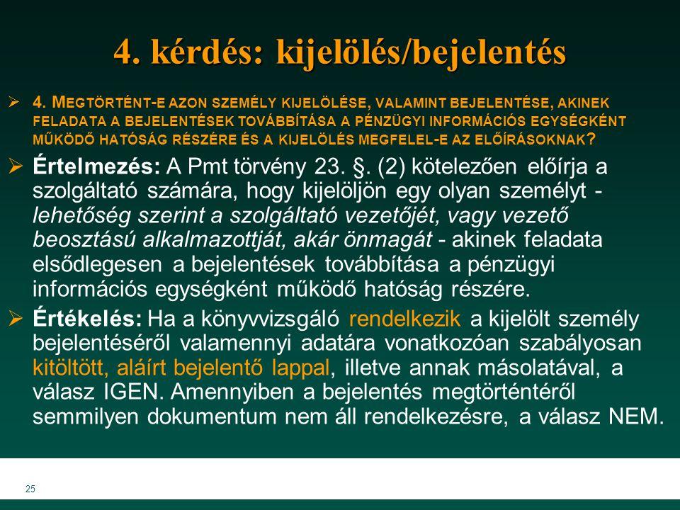 25 4. kérdés: kijelölés/bejelentés  4. M EGTÖRTÉNT - E AZON SZEMÉLY KIJELÖLÉSE, VALAMINT BEJELENTÉSE, AKINEK FELADATA A BEJELENTÉSEK TOVÁBBÍTÁSA A PÉ