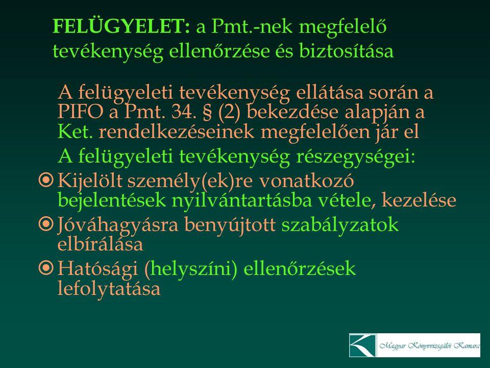 FELÜGYELET: a Pmt.-nek megfelelő tevékenység ellenőrzése és biztosítása A felügyeleti tevékenység ellátása során a PIFO a Pmt. 34. § (2) bekezdése ala