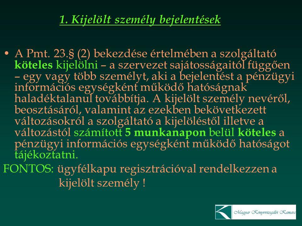 A Pmt. 23.§ (2) bekezdése értelmében a szolgáltató köteles kijelölni – a szervezet sajátosságaitól függően – egy vagy több személyt, aki a bejelentést