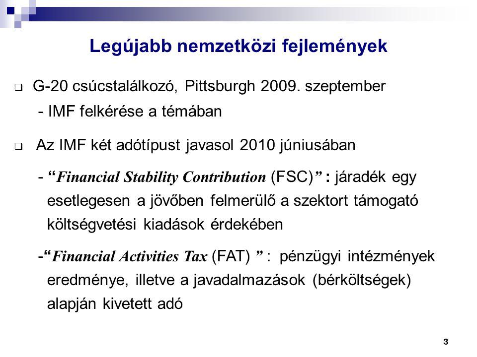 """3  G-20 csúcstalálkozó, Pittsburgh 2009. szeptember - IMF felkérése a témában  Az IMF két adótípust javasol 2010 júniusában - """" Financial Stability"""