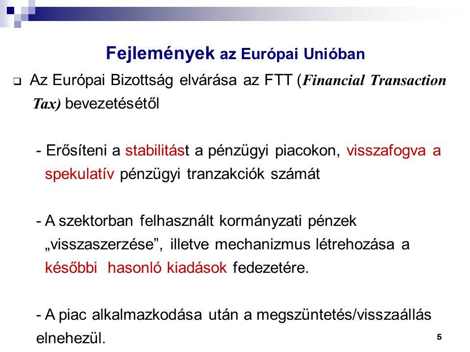 5  Az Európai Bizottság elvárása az FTT ( Financial Transaction Tax) bevezetésétől - Erősíteni a stabilitást a pénzügyi piacokon, visszafogva a speku
