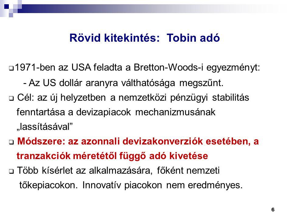 6  1971-ben az USA feladta a Bretton-Woods-i egyezményt: - Az US dollár aranyra válthatósága megszűnt.  Cél: az új helyzetben a nemzetközi pénzügyi