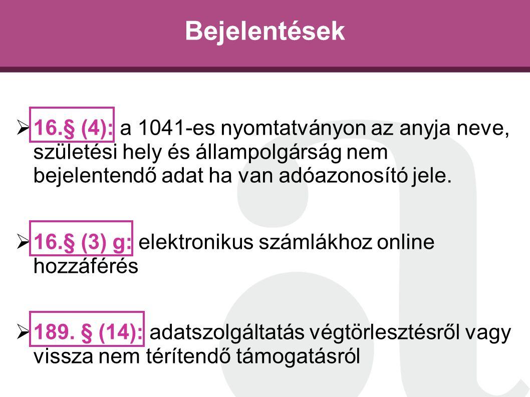 Bejelentések  16.§ (4): a 1041-es nyomtatványon az anyja neve, születési hely és állampolgárság nem bejelentendő adat ha van adóazonosító jele.  16.