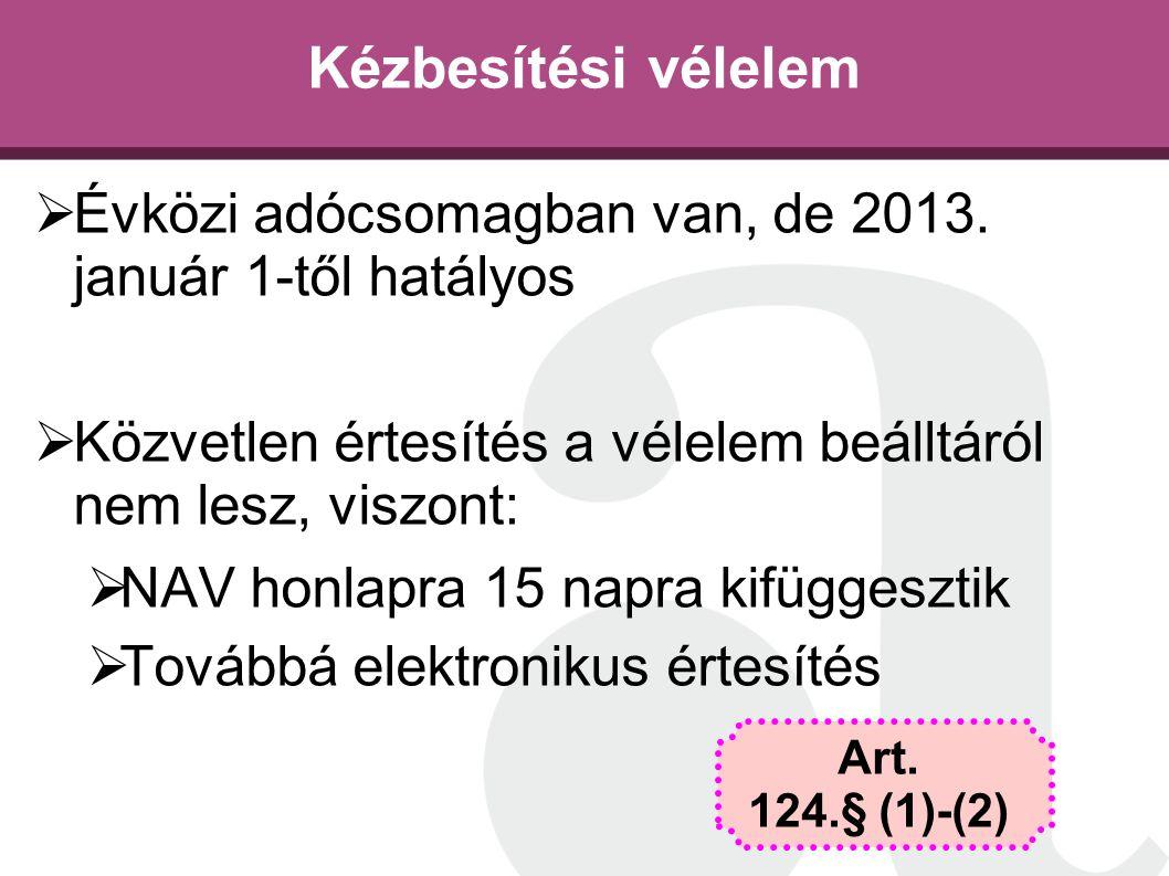 Kézbesítési vélelem  Évközi adócsomagban van, de 2013. január 1-től hatályos  Közvetlen értesítés a vélelem beálltáról nem lesz, viszont:  NAV honl