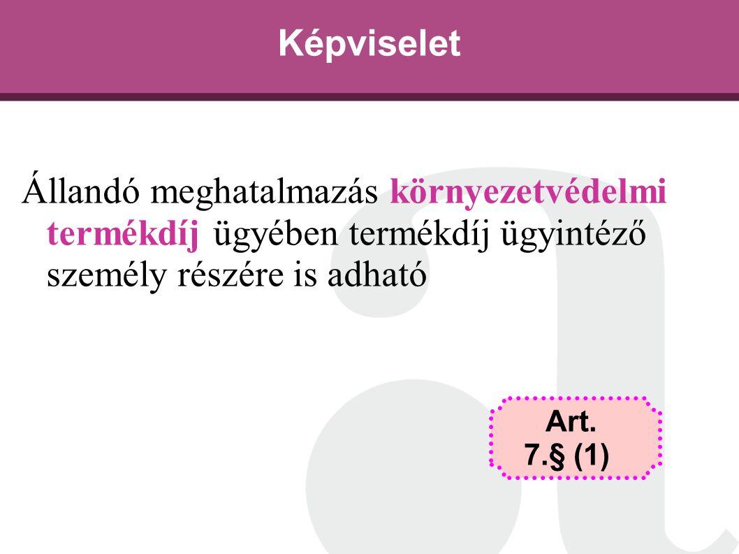 Képviselet Állandó meghatalmazás környezetvédelmi termékdíj ügyében termékdíj ügyintéző személy részére is adható Art. 7.§ (1)