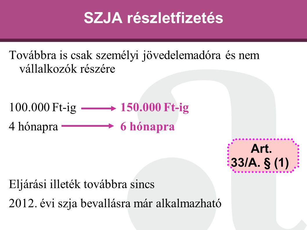 SZJA részletfizetés Továbbra is csak személyi jövedelemadóra és nem vállalkozók részére 100.000 Ft-ig 150.000 Ft-ig 4 hónapra 6 hónapra Eljárási illet
