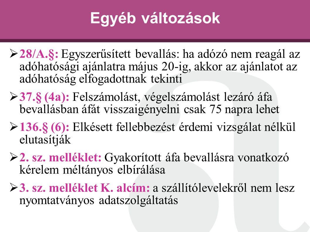 Egyéb változások  28/A.§: Egyszerűsített bevallás: ha adózó nem reagál az adóhatósági ajánlatra május 20-ig, akkor az ajánlatot az adóhatóság elfogad
