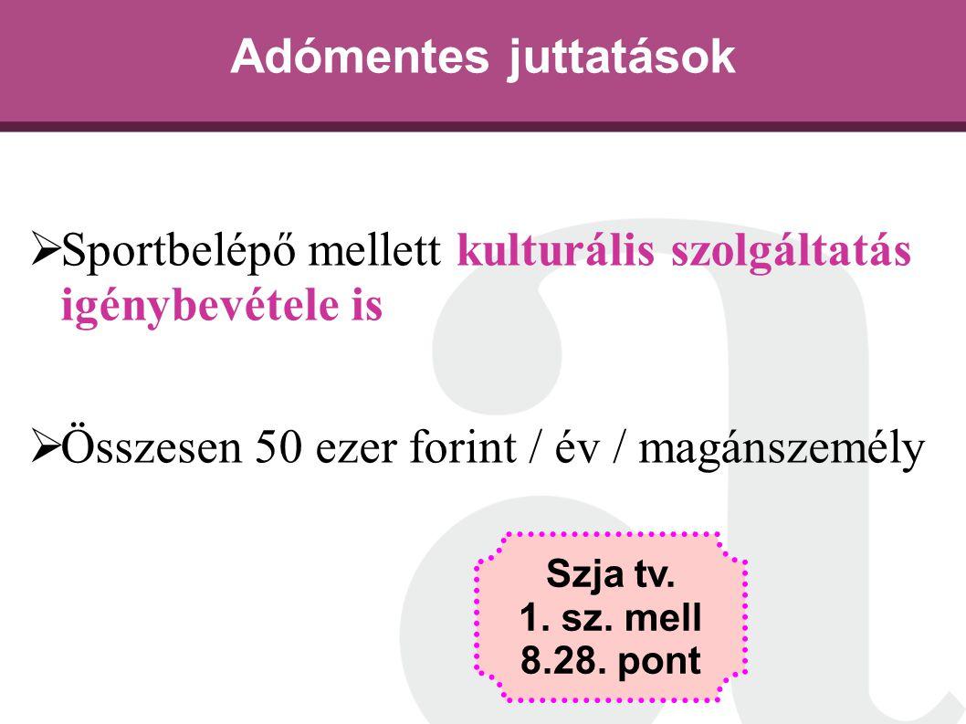 Adómentes juttatások  Sportbelépő mellett kulturális szolgáltatás igénybevétele is  Összesen 50 ezer forint / év / magánszemély Szja tv. 1. sz. mell
