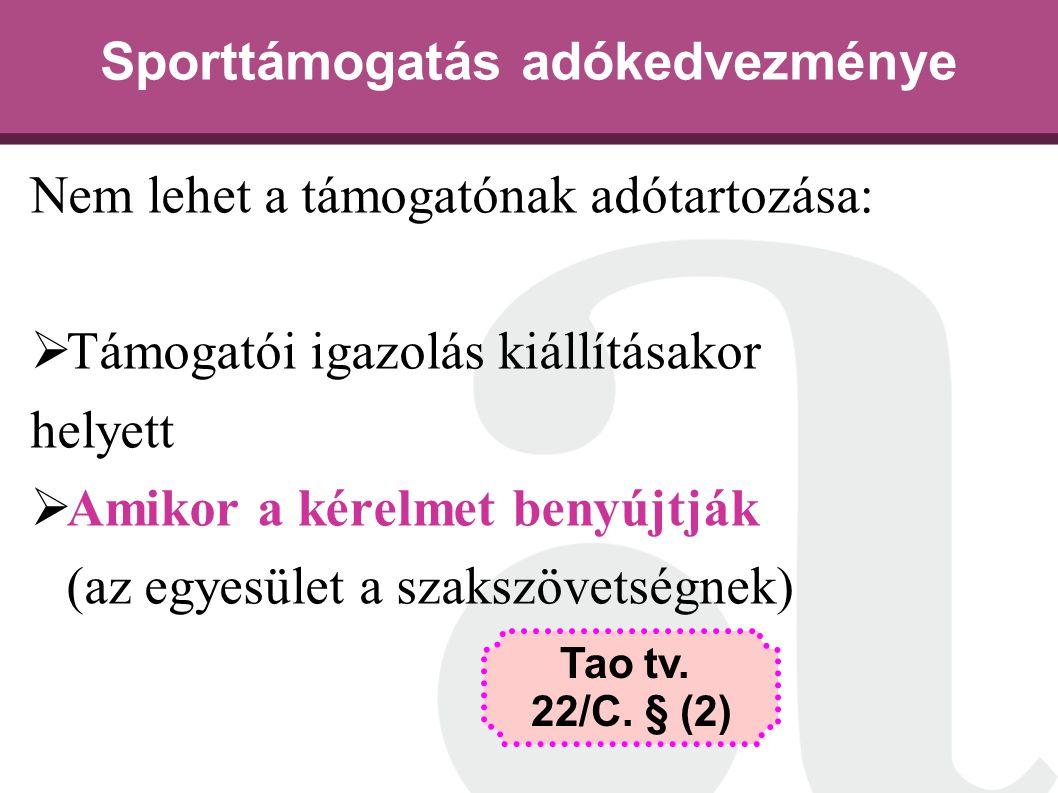 Sporttámogatás adókedvezménye Nem lehet a támogatónak adótartozása:  Támogatói igazolás kiállításakor helyett  Amikor a kérelmet benyújtják (az egye
