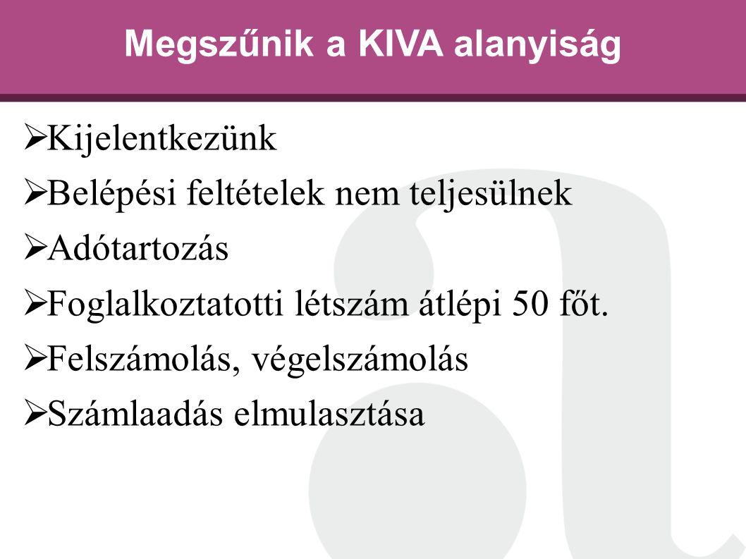 Megszűnik a KIVA alanyiság  Kijelentkezünk  Belépési feltételek nem teljesülnek  Adótartozás  Foglalkoztatotti létszám átlépi 50 főt.  Felszámolá