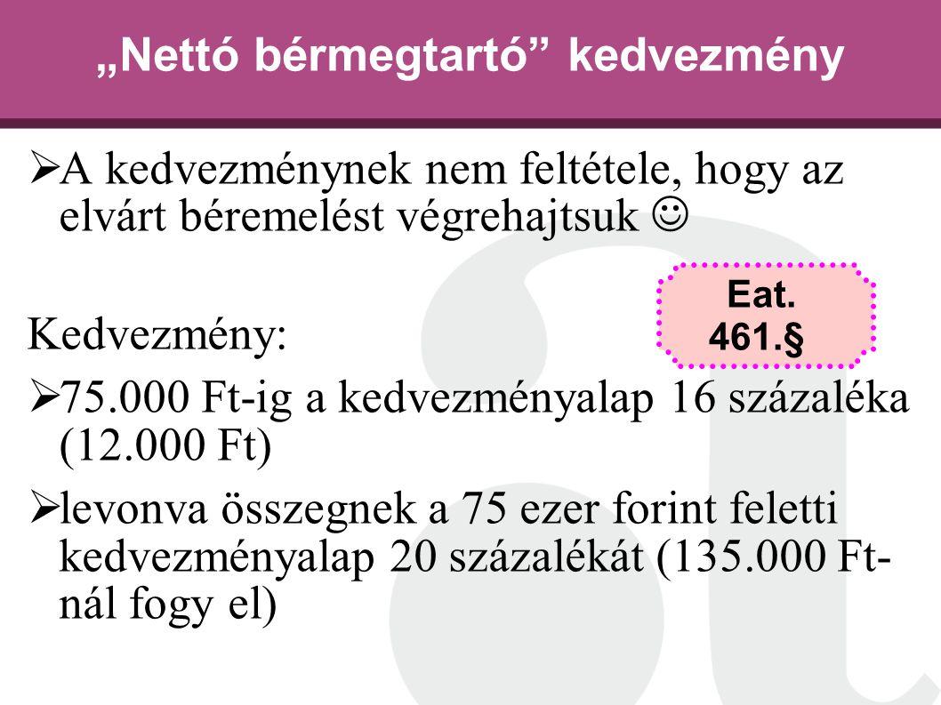 """""""Nettó bérmegtartó"""" kedvezmény  A kedvezménynek nem feltétele, hogy az elvárt béremelést végrehajtsuk Kedvezmény:  75.000 Ft-ig a kedvezményalap 16"""